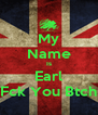 My Name Is Earl Fck You Btch - Personalised Poster A4 size