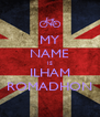 MY NAME IS ILHAM ROMADHON - Personalised Poster A4 size