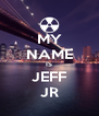 MY NAME IS JEFF JR - Personalised Poster A4 size