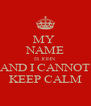MY  NAME IS JOHN AND I CANNOT KEEP CALM - Personalised Poster A4 size