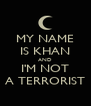 MY NAME IS KHAN AND I'M NOT A TERRORIST - Personalised Poster A4 size