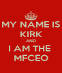 MY NAME IS KIRK AND I AM THE  MFCEO - Personalised Poster A4 size