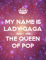 MY NAME IS LADY GAGA AND I AM THE QUEEN OF POP - Personalised Poster A4 size