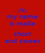 my name is malle i short and sweet - Personalised Poster A4 size