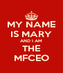 MY NAME IS MARY AND I AM THE MFCEO - Personalised Poster A4 size