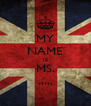 MY NAME IS MS. ..... - Personalised Poster A4 size