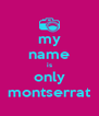 my name is only montserrat - Personalised Poster A4 size