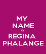 MY  NAME IS REGINA  PHALANGE - Personalised Poster A4 size