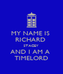MY NAME IS  RICHARD  STACEY AND I AM A  TIMELORD - Personalised Poster A4 size
