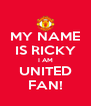 MY NAME IS RICKY I AM UNITED FAN! - Personalised Poster A4 size