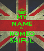 MY NAME IS ROMEO SAIFUL - Personalised Poster A4 size