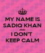 MY NAME IS SADIQ KHAN AND I DON'T  KEEP CALM - Personalised Poster A4 size