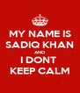 MY NAME IS SADIQ KHAN AND I DONT  KEEP CALM - Personalised Poster A4 size