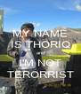 MY NAME IS THORIQ and I'M NOT TERORRIST - Personalised Poster A4 size