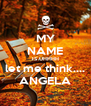 MY NAME IS UHHHH let me think.... ANGELA - Personalised Poster A4 size