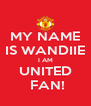 MY NAME IS WANDIIE I AM UNITED  FAN! - Personalised Poster A4 size