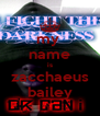 my  name is zacchaeus bailey - Personalised Poster A4 size