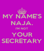 MY NAME'S NAJA. I'M NOT YOUR SECRETARY - Personalised Poster A4 size