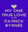 MY ONE TRUE LOVE: SEAN PATRICK BYRNES - Personalised Poster A4 size