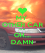 MY  OTHER CAR IS A OH.... DAMN - Personalised Poster A4 size