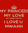MY PRINCESS MY LOVE MY BABYLOVE I LOVE U  MWAHH - Personalised Poster A4 size