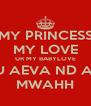 MY PRINCESS MY LOVE UR MY BABYLOVE I LOVE U AEVA ND ALWAYS MWAHH - Personalised Poster A4 size