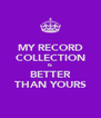 MY RECORD COLLECTION IS BETTER THAN YOURS - Personalised Poster A4 size