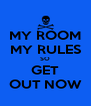 MY ROOM MY RULES SO GET OUT NOW - Personalised Poster A4 size