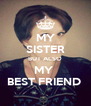 MY SISTER BUT ALSO MY  BEST FRIEND  - Personalised Poster A4 size