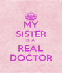 MY SISTER IS A REAL DOCTOR - Personalised Poster A4 size