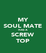 MY SOUL MATE HAS A SCREW TOP - Personalised Poster A4 size