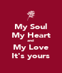 My Soul My Heart and My Love It's yours - Personalised Poster A4 size