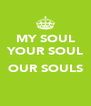MY SOUL YOUR SOUL  OUR SOULS  - Personalised Poster A4 size