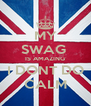 MY SWAG  IS AMAZING I DONT DO CALM - Personalised Poster A4 size