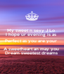 My sweet n sexy J Lo  I hope ur evening is as  Perfect as you are your  A sweetheart an may you  Dream sweetest dreams  - Personalised Poster A4 size