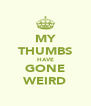 MY THUMBS HAVE GONE WEIRD - Personalised Poster A4 size