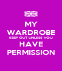 MY WARDROBE KEEP OUT UNLESS YOU HAVE PERMISSION - Personalised Poster A4 size