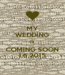 MY WEDDING IS COMING SOON 1.6.2015 - Personalised Poster A4 size