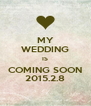 MY WEDDING IS COMING SOON 2015.2.8 - Personalised Poster A4 size