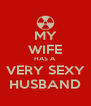 MY WIFE HAS A VERY SEXY HUSBAND - Personalised Poster A4 size