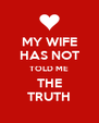 MY WIFE HAS NOT TOLD ME THE TRUTH - Personalised Poster A4 size
