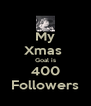 My Xmas  Goal is 400 Followers - Personalised Poster A4 size