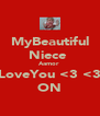 MyBeautiful Niece  Aamor  ILoveYou <3 <3  ON - Personalised Poster A4 size
