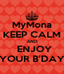 MyMona KEEP CALM AND   ENJOY YOUR B'DAY - Personalised Poster A4 size