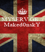 MYSERV.GE // Maked0nskY    - Personalised Poster A4 size