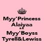 Myy'Princess Alaiyaa && Myy'Boyss Tyrell&Lewiss - Personalised Poster A4 size