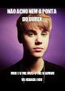 NÃO ACHO NEM A PONTA DO DUREX MUITO MENOS O MEU AMOR VERDADEIRO - Personalised Poster A4 size