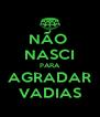 NÃO  NASCI PARA AGRADAR VADIAS - Personalised Poster A4 size