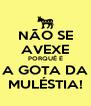 NÃO SE AVEXE PORQUÊ É A GOTA DA MULÉSTIA! - Personalised Poster A4 size