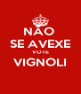 NÃO  SE AVEXE VOTE VIGNOLI  - Personalised Poster A4 size